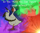 So You Think You Can Dance...WITH BORIS?!?!